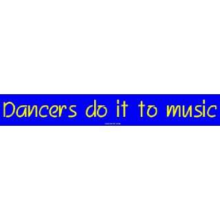 Dancers do it to music Large Bumper Sticker Automotive