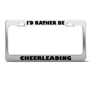 Rather Be Cheerleading Sport license plate frame Stainless Metal